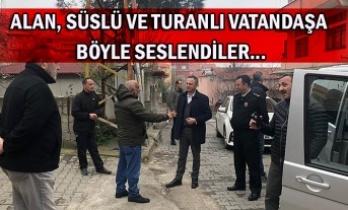 Alan, Süslü ve Turanlı vatandaşa böyle seslendiler...