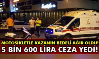 Motosikletle kazanın bedeli ağır oldu! 5 bin 600 lira ceza yedi!