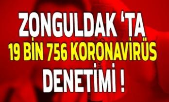 Zonguldak'ta 19 bin 756 koronavirüs denetimi !