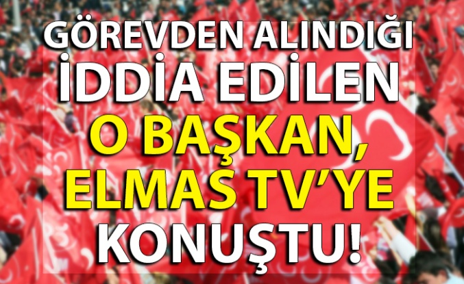 Görevden alındığı iddia edilen o başkan, Elmas TV'ye konuştu!