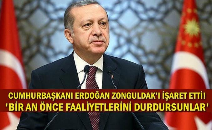 Cumhurbaşkanı Erdoğan Zonguldak'ı işaret etti! 'Bir an önce faaliyetlerini durdursunlar'