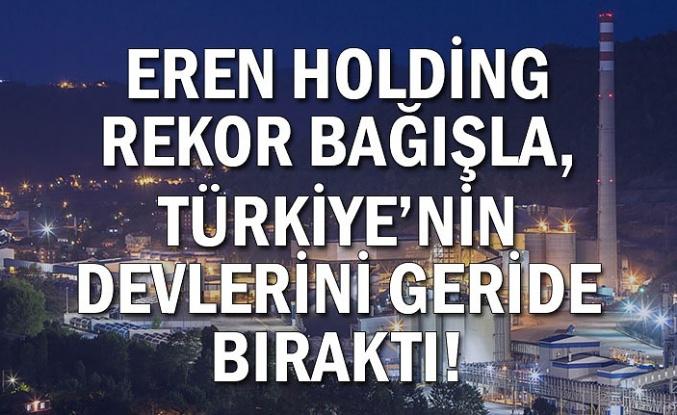 EREN HOLDİNG REKOR BAĞIŞLA, TÜRKİYE'NİN DEVLERİNİ GERİDE BIRAKTI!