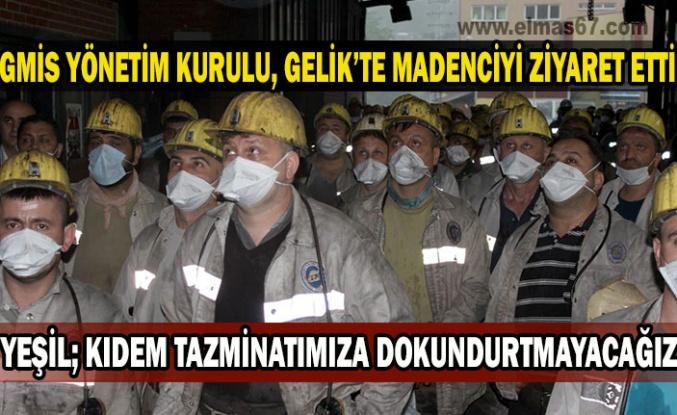 Gmis yönetim kurulu, Gelik'te madenciyi ziyaret etti  Yeşil; Kıdem tazminatımıza dokundurtmayacağız