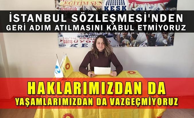 İstanbul Sözleşmesi'nden geri adım atılmasını kabul etmiyoruz, haklarımızdan da yaşamlarımızdan da vazgeçmiyoruz