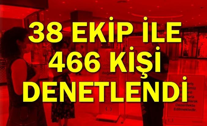 38 ekip ile 466 kişi denetlendi