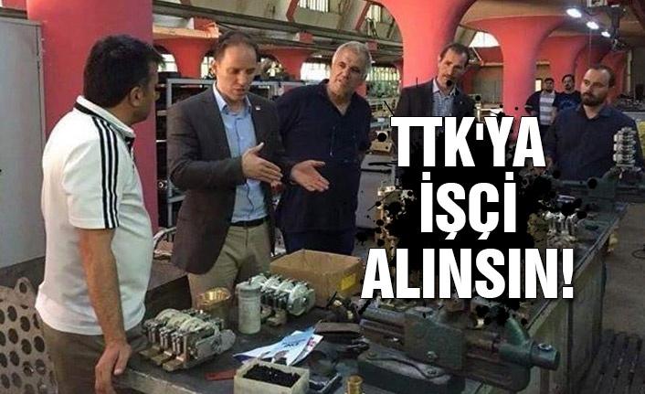 TTK'ya işçi alınsın!