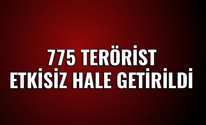 775 Terörist Etkisiz Hale Getirildi