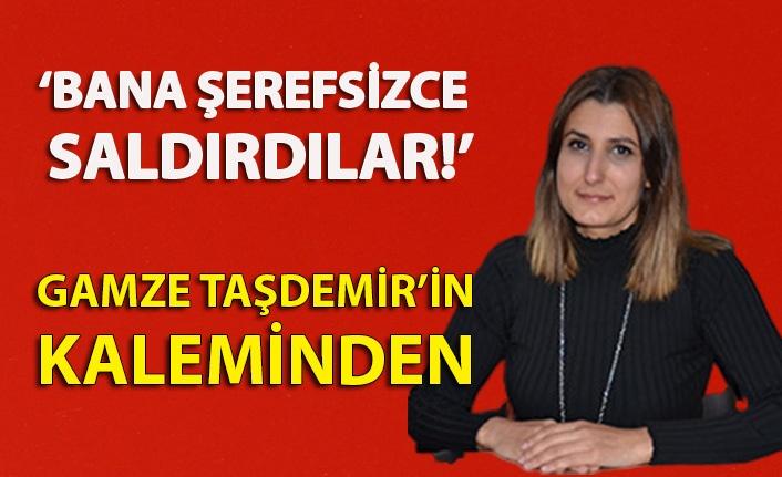 'BANA ŞEREFSİZCE SALDIRDILAR!'