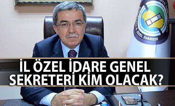 İl Özel İdare Genel Sekreteri kim olacak?
