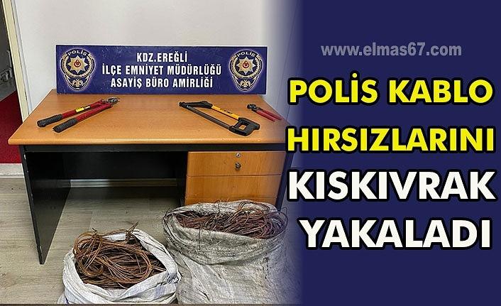 Polis kablo hırsızlarını kıskıvrak yakaladı