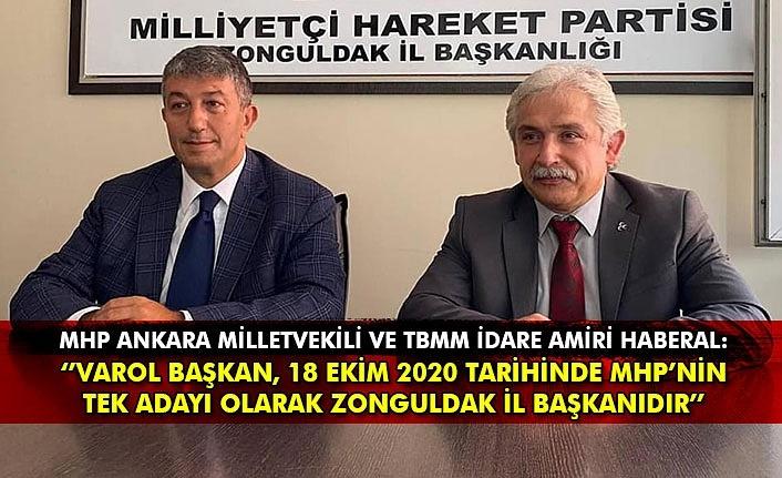 MHP Ankara Milletvekili ve TBMM İdare Amiri Haberal: ''Varol Başkan, 18 Ekim 2020 Tarihinde MHP'nin Tek Adayı Olarak Zonguldak İl Başkanıdır''