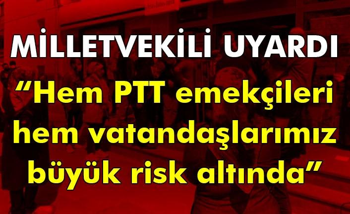"""Milletvekili uyardı! """"Hem PTT emekçileri hem vatandaşlarımız büyük risk altında"""""""