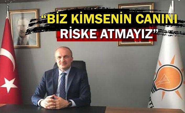 """""""BİZ KİMSENİN CANINI RİSKE ATMAYIZ"""""""