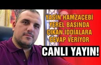 Yasin Hamzaçebi Yerel Basında çıkan iddialara canlı yayında cevap verdi